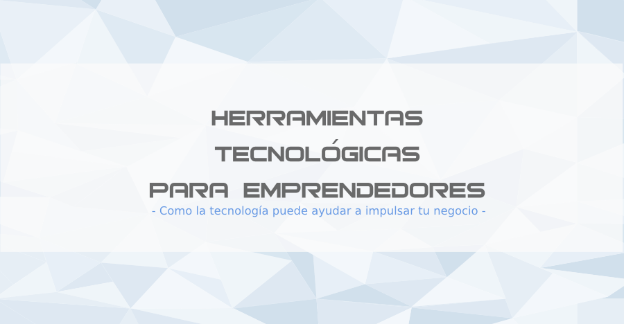 TALLER HERRAMIENTAS TECNOLÓGICAS PARA EMPRENDEDORES